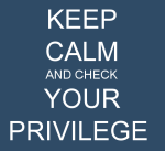 keep-calm-and-check-your-privilege