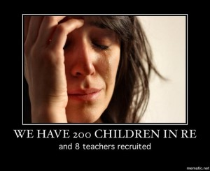 We have 200 children in RE and 8 teachers recruited.